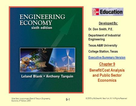 Slide Sets to accompany Blank & Tarquin, Engineering Economy, 6 th Edition, 2005 © 2005 by McGraw-Hill, New York, N.Y All Rights Reserved 9-1 Developed.