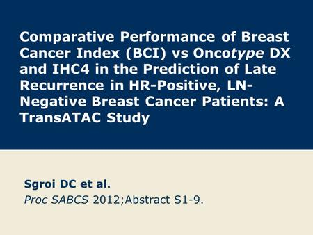Comparative Performance of Breast Cancer Index (BCI) vs Oncotype DX and IHC4 in the Prediction of Late Recurrence in HR-Positive, LN- Negative Breast Cancer.