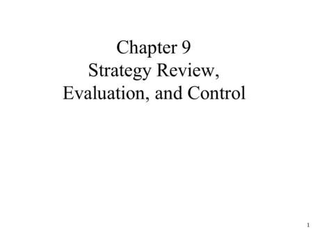 1 Chapter 9 Strategy Review, Evaluation, and Control.