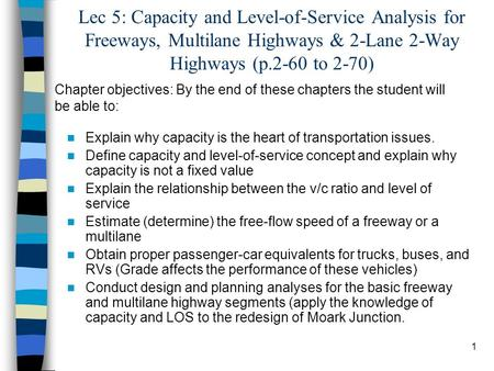 Lec 5: Capacity and Level-of-Service Analysis for Freeways, Multilane Highways & 2-Lane 2-Way Highways (p.2-60 to 2-70) Chapter objectives: By the end.