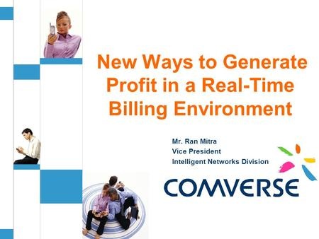 Mr. Ran Mitra Vice President Intelligent Networks Division New Ways to Generate Profit in a Real-Time Billing Environment.