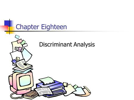 Chapter Eighteen Discriminant Analysis. 18-2 Chapter Outline 1) Overview 2) Basic Concept 3) Relation to Regression and ANOVA 4) Discriminant Analysis.