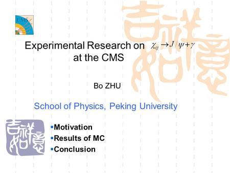 Experimental Research on School of Physics, Peking University at the CMS Bo ZHU  Motivation  Results of MC  Conclusion.