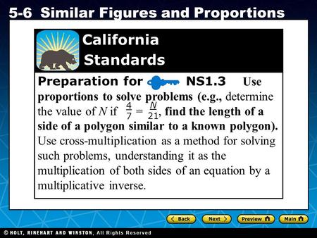 Holt CA Course 1 5-6 Similar Figures and Proportions Preparation for NS1.3 Use proportions to solve problems (e.g., determine the value of N if =, find.