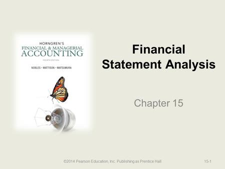 Financial Statement Analysis Chapter 15 ©2014 Pearson Education, Inc. Publishing as Prentice Hall15-1.