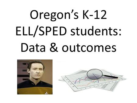 Oregon's K-12 ELL/SPED students: Data & outcomes.