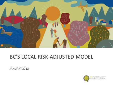 BC'S LOCAL RISK-ADJUSTED MODEL JANUARY 2012. Background Most BC sites joined NSQIP in mid 2011 1 st NSQIP risk-adjusted semi-annual report – Mar 2012.