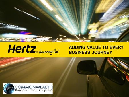 ADDING VALUE TO EVERY BUSINESS JOURNEY. TODAY'S JOURNEY Partnership Update Survey Results Increasing Hertz Share.