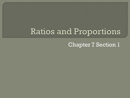 Chapter 7 Section 1.  Students will write ratios and solve proportions.