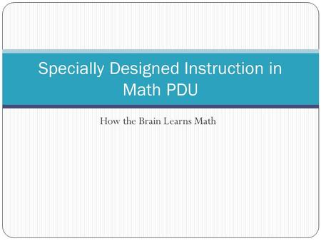 How the Brain Learns Math Specially Designed Instruction in Math PDU.