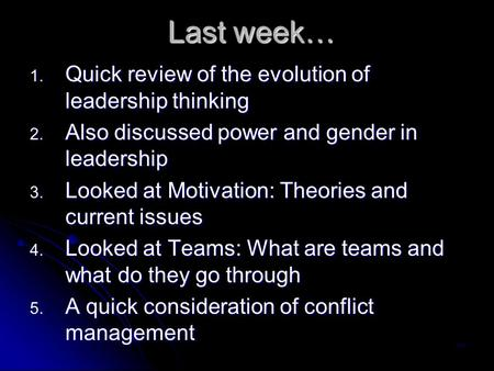 Last week… 1. Quick review of the evolution of leadership thinking 2. Also discussed power and gender in leadership 3. Looked at Motivation: Theories and.