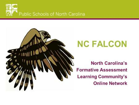 NC FALCON North Carolina's Formative Assessment Learning Community's Online Network.