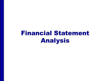 Financial Statement Analysis. FINANCIAL STATEMENT ANALYSIS After studying this chapter, you should be able to: 1 Discuss the need for comparative analysis.