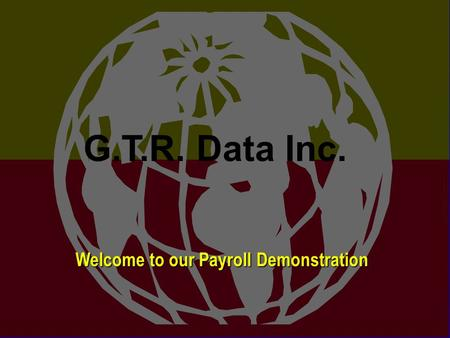 G.T.R. Data Inc. Welcome to our Payroll Demonstration G.T.R. Data Inc.