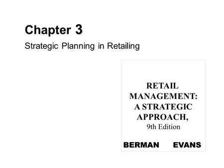 3 Chapter 3 Strategic Planning in Retailing RETAIL MANAGEMENT: A STRATEGIC APPROACH, 9th Edition BERMAN EVANS.