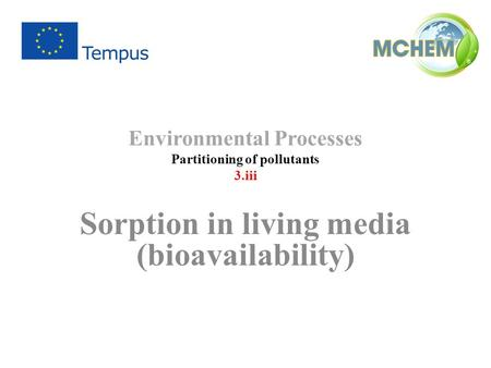 Environmental Processes Partitioning of pollutants 3.iii Sorption in living media (bioavailability)