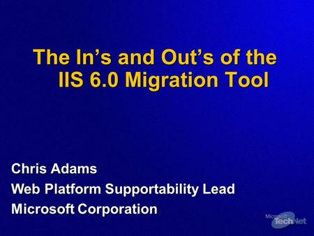 The In's and Out's of the IIS 6.0 Migration Tool The In's and Out's of the IIS 6.0 Migration Tool Chris Adams Web Platform Supportability Lead Microsoft.
