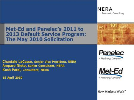 Met-Ed and Penelec's 2011 to 2013 Default Service Program: The May 2010 Solicitation Chantale LaCasse, Senior Vice President, NERA Amparo Nieto, Senior.