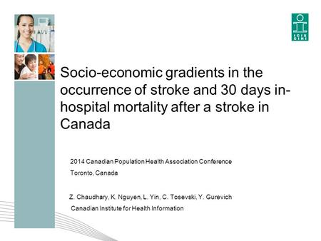 Socio-economic gradients in the occurrence of stroke and 30 days in- hospital mortality after a stroke in Canada 2014 Canadian Population Health Association.