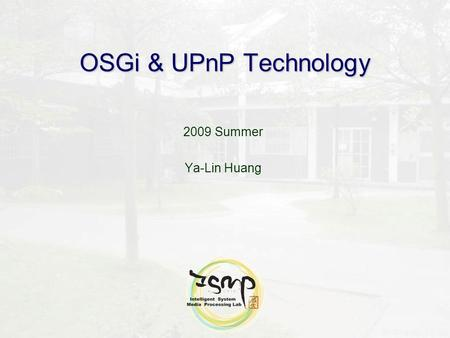 OSGi & UPnP Technology 2009 Summer Ya-Lin Huang. 2 Outline What is OSGi Technology Introduction Alliance Specifications Key Benefits OSGi Framework Service.