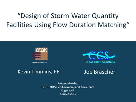 """Design of Storm Water Quantity Facilities Using Flow Duration Matching"" Presented to the: ODOT 2015 Geo-Environmental Conference Eugene, OR April 22,"