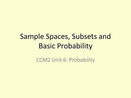 Sample Spaces, Subsets and Basic Probability CCM2 Unit 6: Probability.