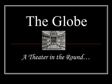 The Globe A Theater in the Round…. Although Shakespeare's plays were performed at other venues during the playwright's career, the Globe Theatre in the.