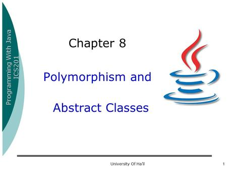 Programming With Java ICS201 University Of Ha'il1 Chapter 8 Polymorphism and Abstract Classes.