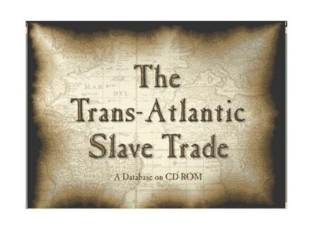 Slave Trade Routes Atlantic Slave Trade Warm Up Questions Describe, in your own words, what slavery means to you. Where do you think slavery began?