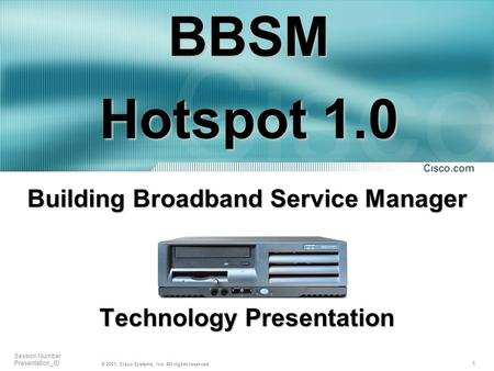 1 Session Number Presentation_ID © 2001, Cisco Systems, Inc. All rights reserved. Building Broadband Service Manager Technology Presentation BBSM Hotspot.