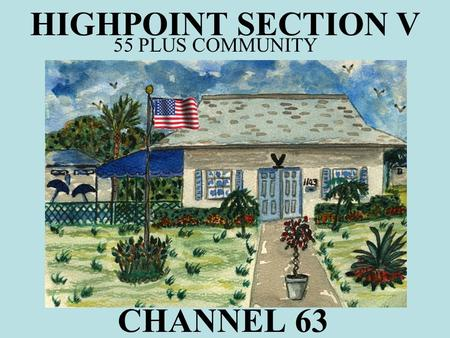 CHANNEL 63 55 PLUS COMMUNITY HIGHPOINT SECTION V.