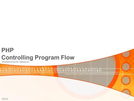 PHP Controlling Program Flow Mohammed M. Hassoun 2012.