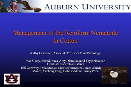 Management of the Reniform Nematode in Cotton Kathy Lawrence, Associate Professor Plant Pathology Stan Usery, Jarrod Jones, Amy Dismukes and Taylor Boozer,