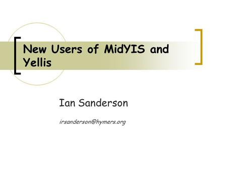New Users of MidYIS and Yellis Ian Sanderson