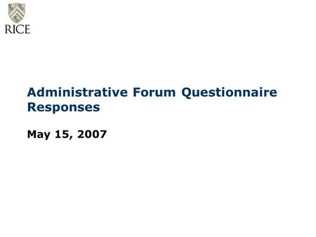 Administrative Forum Questionnaire Responses May 15, 2007.