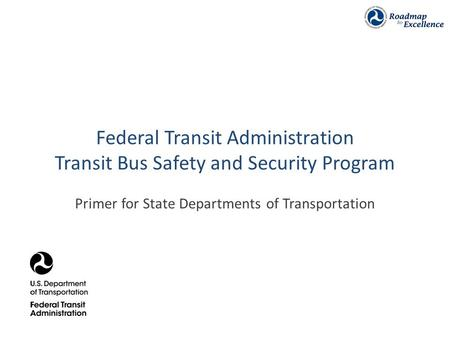 Federal Transit Administration Transit Bus Safety and Security Program Primer for State Departments of Transportation.