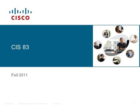 © 2006 Cisco Systems, Inc. All rights reserved.Cisco PublicITE I Chapter 6 1 CIS 83 Fall 2011.