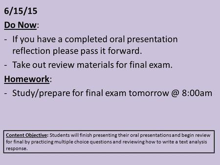 6/15/15 Do Now: -If you have a completed oral presentation reflection please pass it forward. -Take out review materials for final exam. Homework: -Study/prepare.