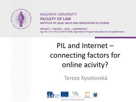 PIL and Internet – connecting factors for online acivity? Tereza Kyselovská.