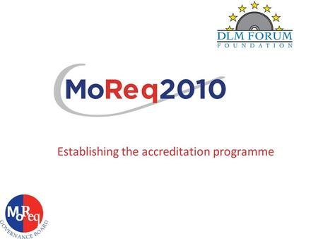 Establishing the accreditation programme. Agenda the context turning the principles into reality agreeing our terminology the process flow the governance.