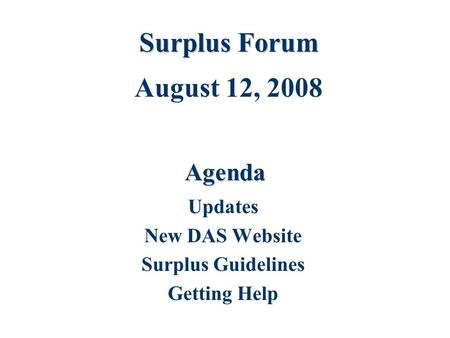 Agenda Updates New DAS Website Surplus Guidelines Getting Help Surplus Forum August 12, 2008.