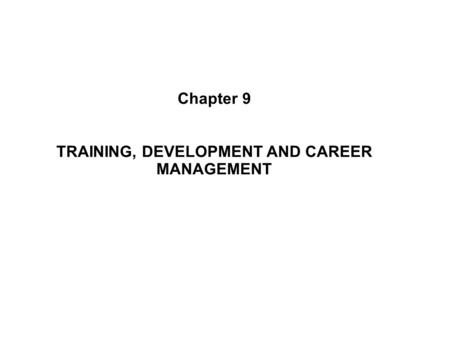 TRAINING, DEVELOPMENT AND CAREER MANAGEMENT
