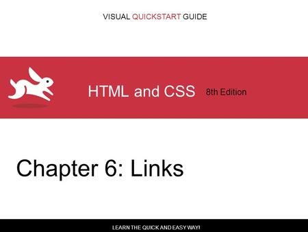 LEARN THE QUICK AND EASY WAY! VISUAL QUICKSTART GUIDE HTML and CSS 8th Edition Chapter 6: Links.