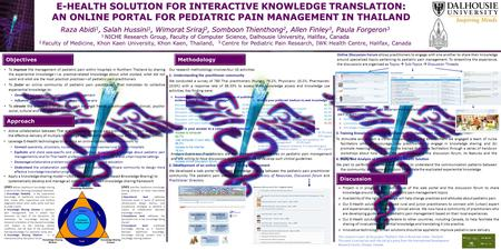 E-HEALTH SOLUTION FOR INTERACTIVE KNOWLEDGE TRANSLATION: AN ONLINE PORTAL FOR PEDIATRIC PAIN MANAGEMENT IN THAILAND Raza Abidi 1, Salah Hussini 1, Wimorat.