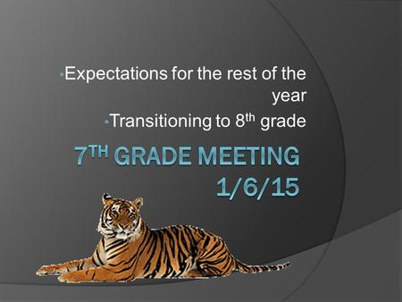 Expectations for the rest of the year Transitioning to 8 th grade.