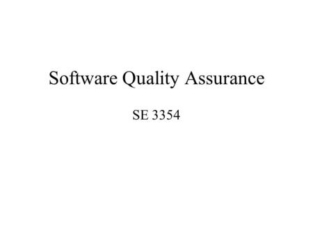 "Software Quality Assurance SE 3354. Software Quality Assurance What is ""quality""?"