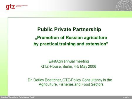 "Division Agriculture, Fisheries and Food Page 1 Public Private Partnership ""Promotion of Russian agriculture by practical training and extension"" EastAgri."