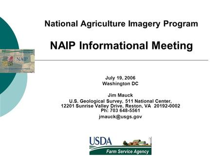 National Agriculture Imagery Program NAIP Informational Meeting July 19, 2006 Washington DC Jim Mauck U.S. Geological Survey, 511 National Center, 12201.