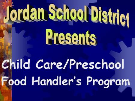 Child Care/Preschool Food Handler's Program Food Handler's Safety Program.