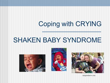 Coping with CRYING SHAKEN BABY SYNDROME integratednews.com.